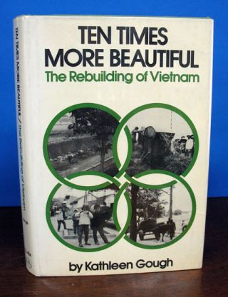 TEN TIMES MORE BEAUTIFUL: The Rebuilding of Vietnam. Kathleen Gough