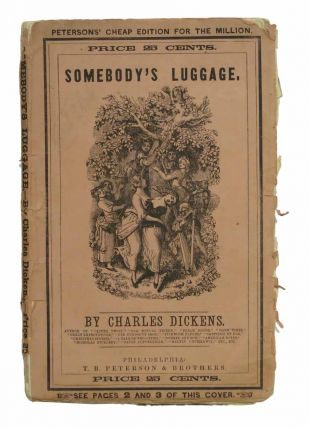 SOMEBODY'S LUGGAGE. Peterson's Cheap Edition for the Million. Charles Dickens, 1812 - 1870