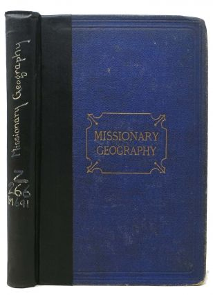 MISSIONARY GEOGRAPHY. For The Use of Teachers and Missionary Collectors