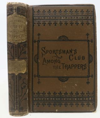 The SPORTSMAN'S CLUB AMONG The TRAPPERS. Sportsman Club Series #3. Charles A. Fosdick, Harry...