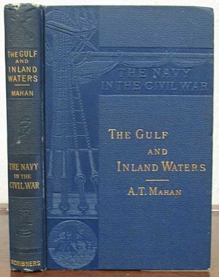 The GULF And INLAND WATERS. The Navy in the Civil War - III. Mahan, lfred, hayer. 1840 - 1914