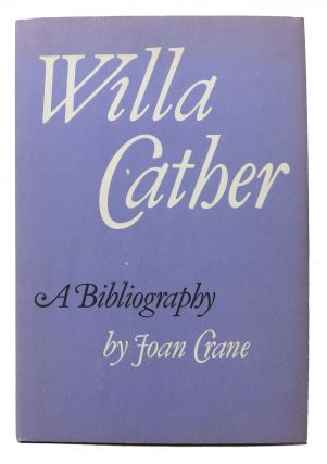 WILLA CATHER: A Bibliography.; Foreword by Frederick B. Adams. Joan. Cather Crane, Frederick B....