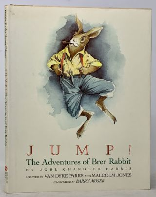 JUMP! The Adventures of Brer Rabbit.; Adapted by Van Dyke Parks & Malcolm Jones. Barry Moser,...