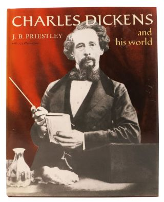 CHARLES DICKENS And His WORLD. Charles. 1812 - 1870 Dickens, J. B. Priestley