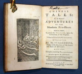 CHINESE TALES: Or, The Wonderful Adventures of the Mandarin Fum-Hoam. Related by Himself, To divert the Sultana, upon the Celebration of her Nuptials.; Written in French by M. Gueulette. And Translated by the Rev. Mr. Stackhouse, Author of the History of the Bible and Body of Divinity with Some Thoughts concerning Transmigration. By the Late ingenious Mr. Addison.