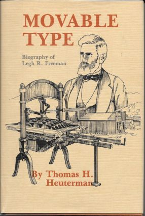 MOVABLE TYPE.; Biography of Legh R. Freeman. Thomas H. Heuterman