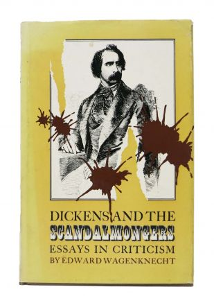 DICKENS And The SCANDALMONGERS. Essays in Criticism. Charles. 1812 - 1870 Dickens, Edward Wagenknecht.