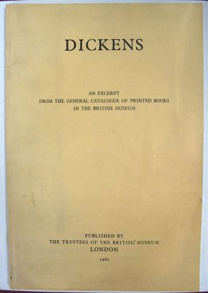 DICKENS. An Excerpt from the General Catalogue of Printed Books in the British Museum....