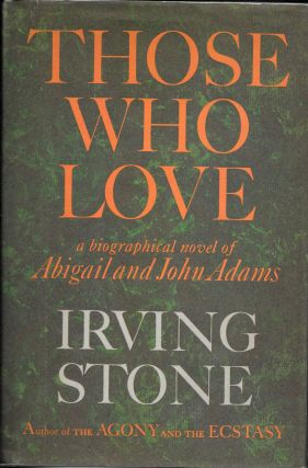 THOSE WHO LOVE. A Biographical Novel of Abigail and John Adams. John Adams, Irving Stone, 1903 -...