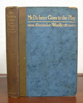 MR. DICKENS GOES To The PLAY. Charles. 1812 - 1870 Dickens, Alexander Woollcott, 1887 - 1943