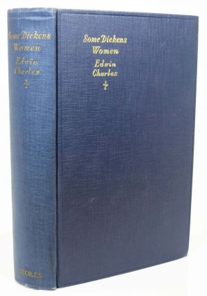 SOME DICKENS WOMEN.; Foreword by G. K. Chesterton. Edwin . - Subject. Chesterton Charles, Gilbert...