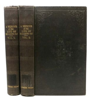 MEMOIR Of The LIFE Of ELIZABETH FRY, with Extracts from her Journal and Letters. In Two Volumes....