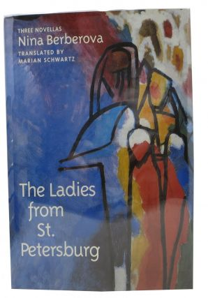 The LADIES From ST. PETERSBURG. Three Novellas.; Translated by Marian Schwartz. Nina Berberova