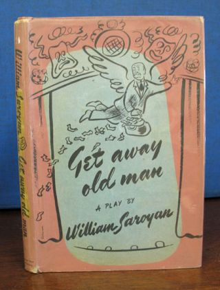 GET AWAY OLD MAN. William Saroyan, 1908 - 1981