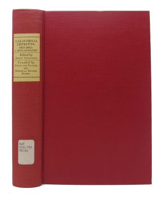 CALIFORNIA IMPRINTS, 1833 - 1862.; A Bibliography. Robert - Greenwood.