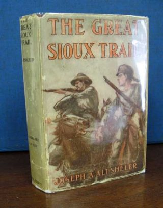 The GREAT SIOUX TRAIL. A Story of Mountain and Plain. The Great West Series #1. Joseph A....
