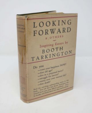 LOOKING FORWARD And Others. Booth Tarkington, 1869 - 1946