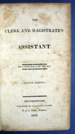 The CLERK And MAGISTRATE'S ASSISTANT. Law, 'By a. Gentleman of the Bar.', Paraclete. 1754 - 1858...