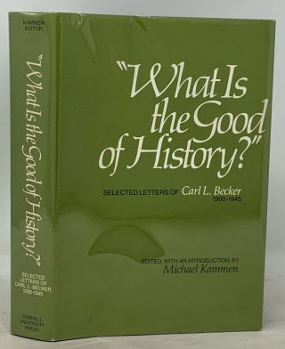 """What Is the Good of History?"" SELECTED LETTERS Of CARL L. BECKER, 1900 - 1945.; Edited, with an..."