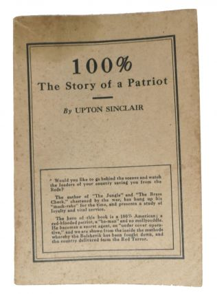 100% The Story of a Patriot. Upton Sinclair, Beall. 1878 - 1968
