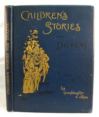 CHILDREN'S STORIES From DICKENS. Re-Told by His Grand-Daughter Mary Angela Dickens and Others....