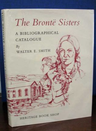 The BRONTE SISTERS. A Bioliographical Catalogue of First and Early Editions 1846 - 1860 with...