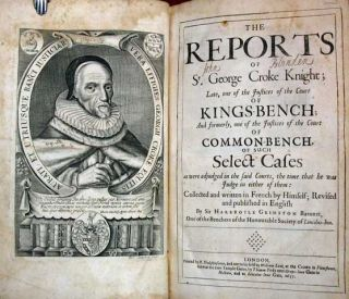The REPORTS Of SR. GEORGE CROKE KNIGHT; Late, one of the Justices of the Court of KINGS - BENCH;...