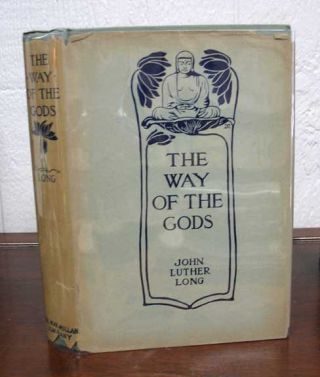 The WAY Of The GODS. John Luther Long, 1861 - 1927.