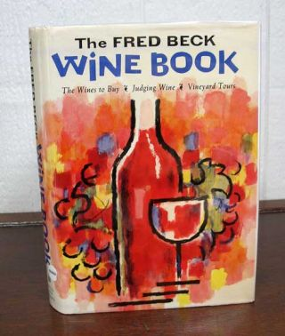 The FRED BECK WINE BOOK. Fred Beck's Gay, Clear-Cut Explanation of the Wines of the World - With...