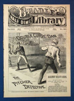 DOUBLE CURVE DAN, The PITCHER DETECTIVE, or Against Heavy Odds. Beadle's Half Dime Library. ...