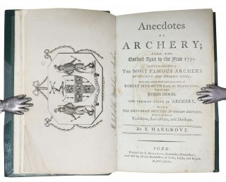 ANECDOTES Of ARCHERY; From the Earliest Times to the Year 1791. Including an Account of the Most Famous Archers of Ancient and Modern Times; with some curious Particulars in the Life of Robert Fitz-Ooth Earl of Huntington, Vulgarly called Robin Hood. The Present State of Archery, with the Different Societies in Great Britain, Particularly those of Yorkshire, Lancashire, and Durham.