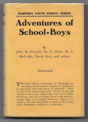 ADVENTURES Of SCHOOL - BOYS. Harper's Young People Series. John R. Coryell, M. E. Ditto, M. S....