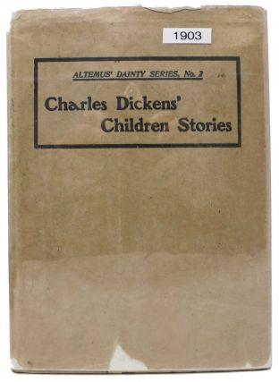 CHARLES DICKENS' CHILDREN STORIES. Re-Told by His GrandDaughter and Others. Altemus Dainty...