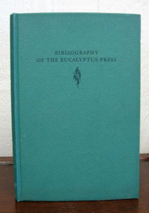 BIBLIOGRAPHY Of The EUCALYPTUS PRESS. Helen Rogers Blasdale