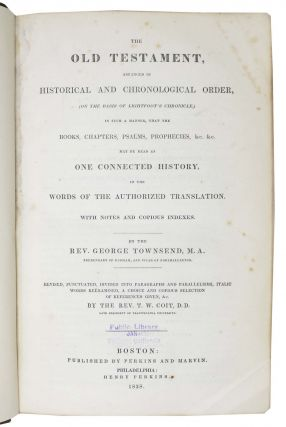 The OLD TESTAMENT, Arranged in Historical and Chronological Order, (On The Basis of Lightfoot's Chronicle,) in Such a Manner, That the Books, Chapters, Psalms, Prophecies, &c. &c. May be Read as One Connected History, in the Words of the Authorized Translation. With Notes and Copius Indexes. Revised, Punctuated, Divided into Paragraphs and Parallelisms, Italic Words Reëxamined, a Choice and Copious Selection of References Given, &c. By the Rev. T. W. Coit, D.D.