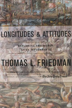 LONGITUDES And ATTITUDES. Exploring the World After September 11. Thomas L. Friedman