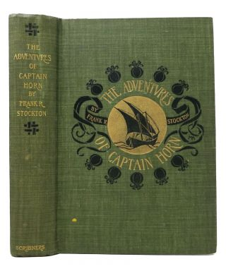 The ADVENTURES Of CAPTAIN HORN. Margaret. 1867 - 1944 Armstrong, Frank Stockton, ichard. 1834 - 1902