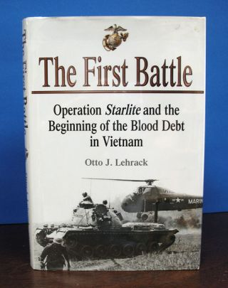 The FIRST BATTLE. Operation Starlite and the Beginning of the Blood Debt in Vietnam. Otto J....
