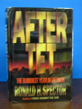 AFTER TET. The Bloodiest Year in Vietnam. Ronald H. Spector