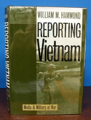 REPORTING VIETNAM. Media and Military at War. Journalism, William M. Hammond