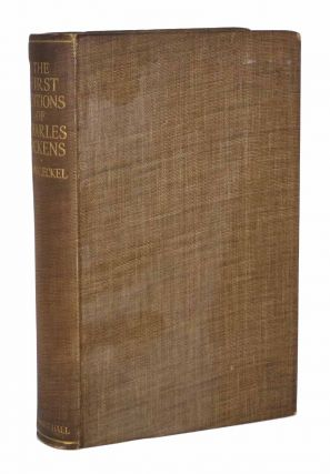 The FIRST EDITIONS Of The WRITINGS Of CHARLES DICKENS And Their Values. A Bibliography. Charles. 1812 - 1870 Dickens, John C. Eckel.