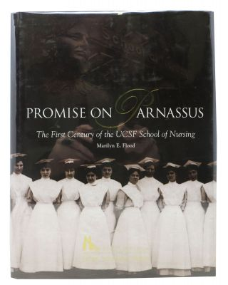 PROMISE On PARNASSUS. The First Century of the UCSF School of Nursing. Marilyn E. Flood