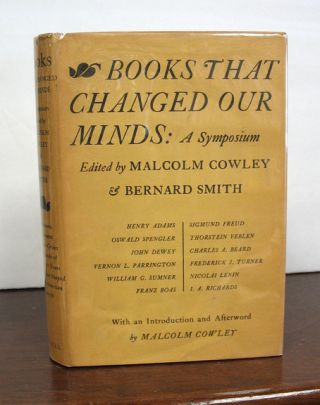 BOOKS THAT HAVE CHANGED OUR MINDS. A Symposium. Malcolm. Smith Cowley, Bernard