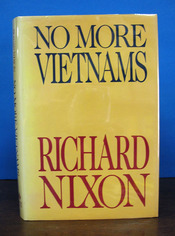 NO MORE VIETNAMS. Richard Nixon, 1913 - 1994