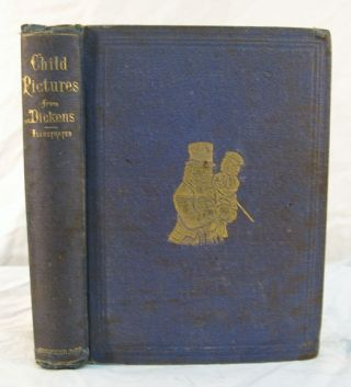 CHILD - PICTURES From DICKENS. Charles Dickens, 1812 - 1870