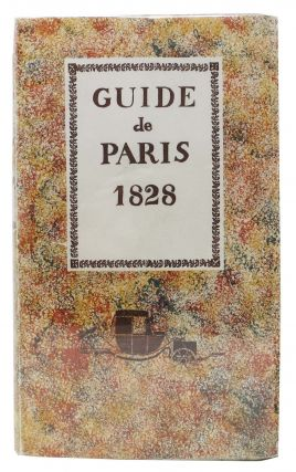 GUIDE DE PARIS 1828. Le Veritable Conductuer Parisien. Introduction au Voyage a Paris de Karl...