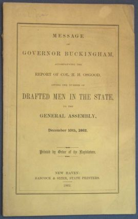 MESSAGE Of GOVERNOR BUCKINGHAM, Accompanying the Report of Col. H. H. Osgood, Giving the Number...