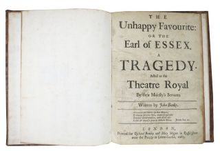 The UNHAPPY FAVOURITE: or The Earl of ESSEX. A Tragedy. Acted at the Theatre Royal by their Majesty's Servants.