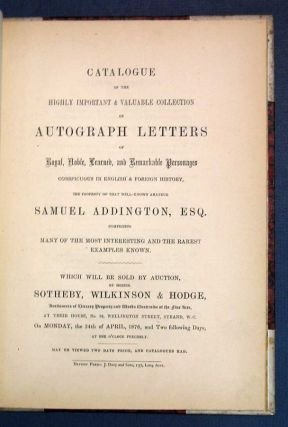 CATALOGUE Of The HIGHLY IMPORTANT & VALUABLE COLLECTION Of AUTOGRAPH LETTERS Of Royal, Noble,...