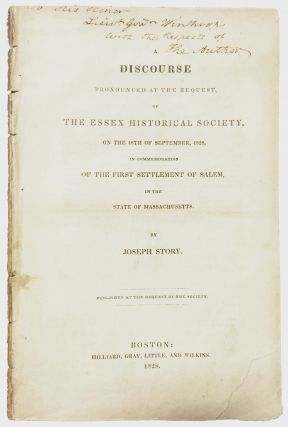 A DISCOURSE PRONOUNCED At The REQUEST Of The ESSEX HISTORICAL SOCIETY, on the 18th of September, 1828, in Commemoration of the First Settlement of Salem, in the State of Massachusetts.